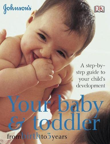 9781405306997: Your Baby and Toddler from Birth to 3 Years: A Step-by-Step Guide to Your Child's Development