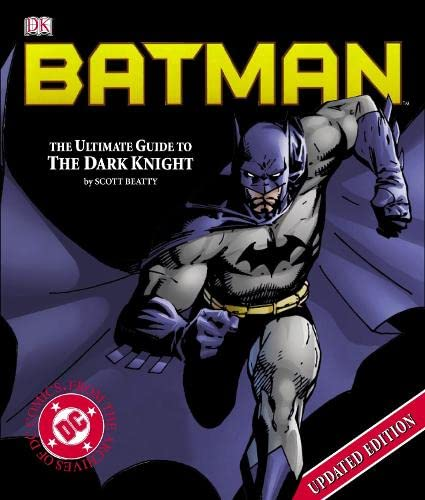 Batman: The Ultimate Guide to the Dark Knight: Beatty, Scott
