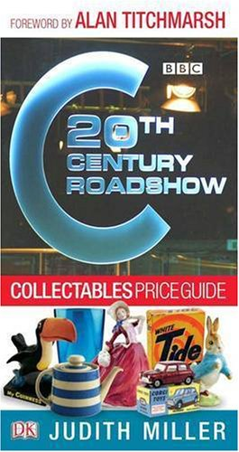 9781405309950 20th Century Roadshow Collectables Price Guide Your Quick And Easy Guide To Buying At Flea Markets Car Boot Sales Collectors Fairs And On Ebay Abebooks Judith Miller Mark Hill 1405309954