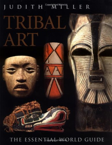 Tribal Art: The Essential World Guide (Antique Collector's Guide) (1405312890) by Miller, Judith