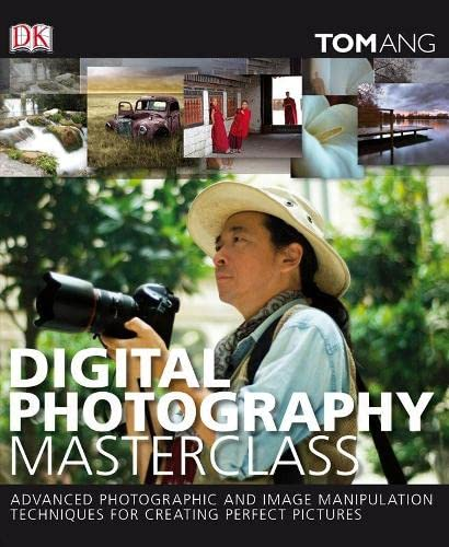 9781405315562: Digital Photography Masterclass: Advanced Photographic and Image-manipulation Techniques for Creating Perfect Pictures