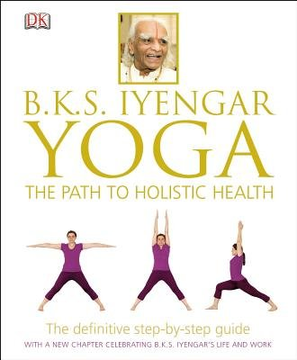 9781405315586: B.K.S. Iyengar Yoga: The Path to Holistic Health