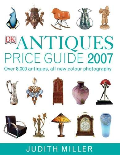 Antiques Price Guide 2007 (Judith Miller's Price Guides Series): Over 8,000 Antiques, All New Col...