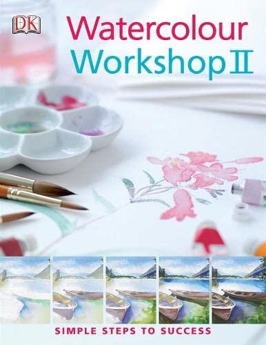 9781405317719: Watercolour Workshop: v. 2: Simple Steps to Success (Dk Sports & Activities)