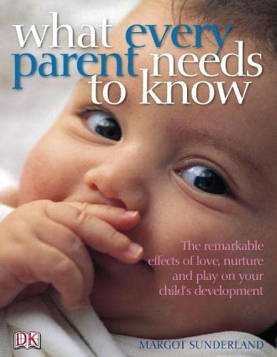 9781405320368: What Every Parent Needs to Know: The incredible effects of love, nurture and play on your child's development