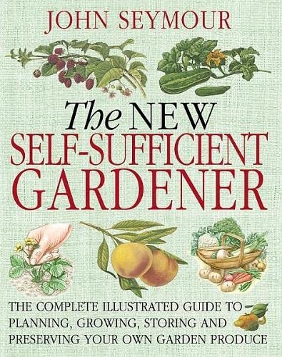 9781405321334: The New Self-Sufficient Gardener: The Complete Illustrated Guide to Planning, Growing, Storing and Preserving Your Own Garden Produce