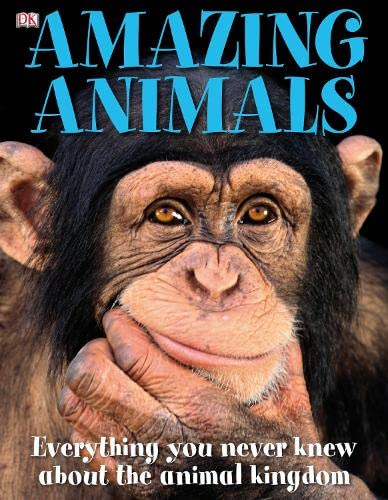 Amazing Animals: Everything You Never Knew About the Animal Kingdom