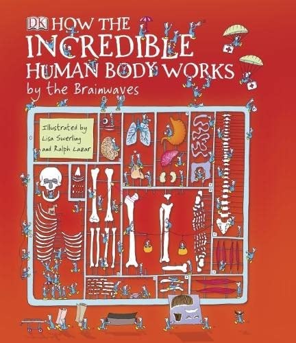 How the Incredible Human Body Works: by: Walker, Richard, Swerling,