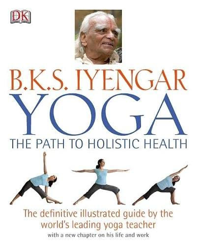9781405322355: B.K.S Iyengar Yoga the Path to Holistic Health