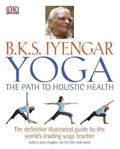 9781405322355: B.K.S Iyengar Yoga the Path to Holistic Health
