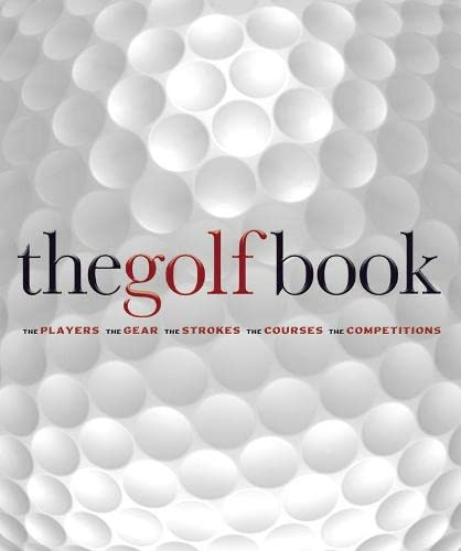 9781405322386: The Golf Book: The Players / The Gear / The Strokes / The Courses / The Championships