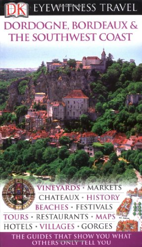 9781405327435: Dordogne, Bordeaux and the Southwest Coast (DK Eyewitness Travel Guide)
