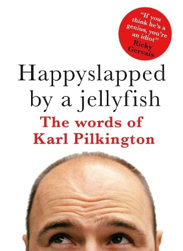 9781405328470: Happyslapped by a Jellyfish: The words of Karl Pilkington