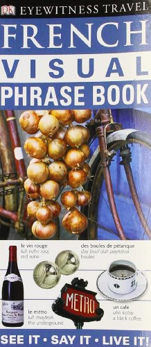 9781405329088: French Visual Phrase Book: See it / Say it / Live it (Eyewitness Travel Visual Phrase Book)