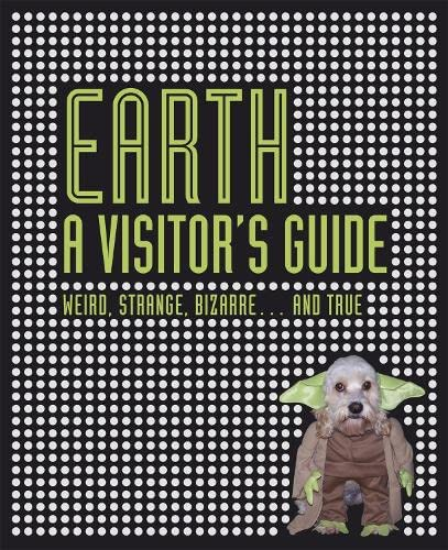 Earth A Visitors Guide: Weird, Strange, Bizarre.: Harrison, Ian