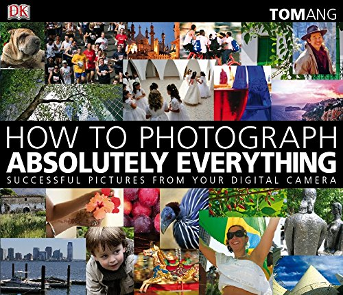 9781405333078: How to Photograph Absolutely Everything: Successful Pictures from your Digital Camera