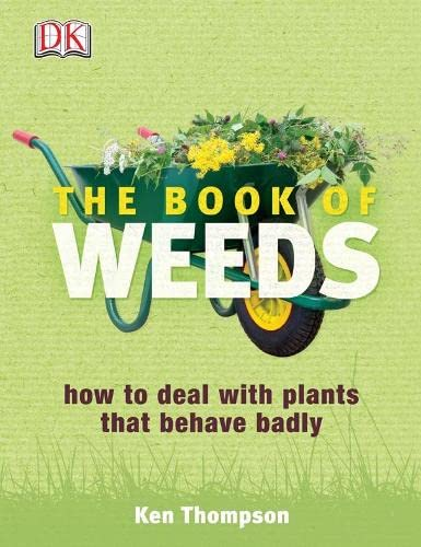 The Book of Weeds. How to deal with plants that behave badly