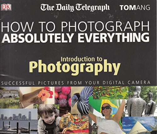 9781405337687: How to Photograph absolutely everything - Introduction to Photography
