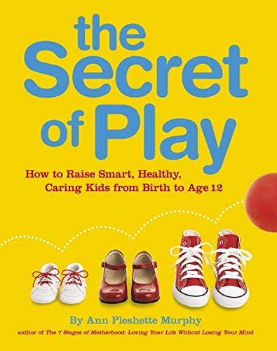9781405337892: The Secret of Play: How to Raise Smart, Healthy, Caring Kids