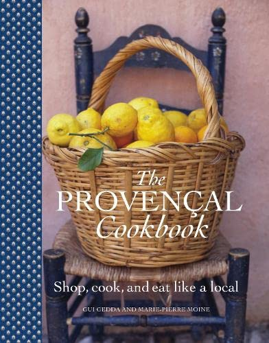 The Provencal Cookbook: Shop, Cook and Eat Like a Local: Moine, Marie-Pierre