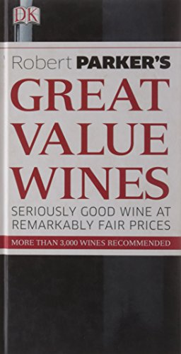 Robert Parker's Great Value Wines: Seriously Good Wine at Remarkably Fair Prices: Collectif