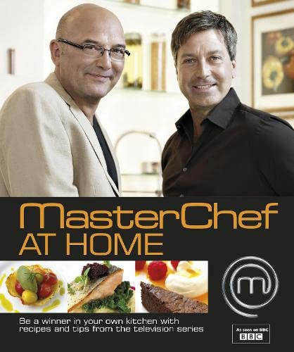 Masterchef at Home: Be a Winner in Your Own Kitchen with Recipes and Tips from the Television ...