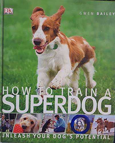 9781405353342: How to Train a Superdog