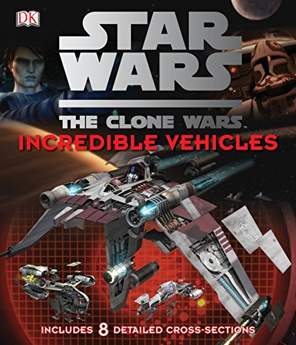 9781405354080: Star Wars Clone Wars Incredible Vehicles (Star Wars the Clone Wars)