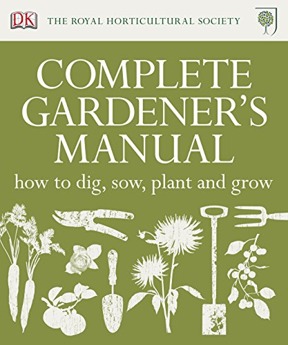9781405365833: RHS Complete Gardener's Manual: How to Dig, Sow, Plant and Grow