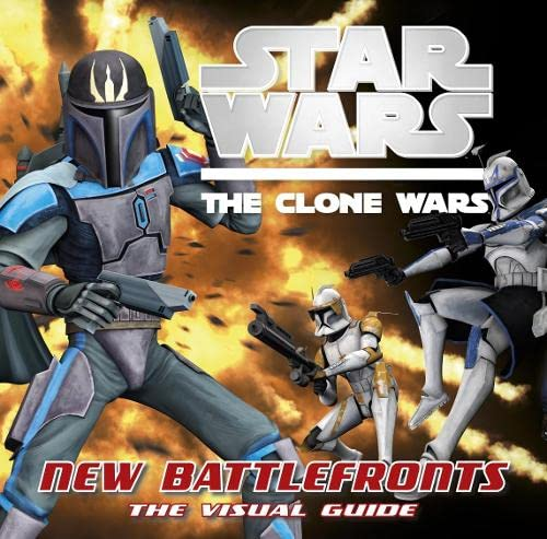 Star Wars Clone Wars New Battle Fronts the Visual Guide: Jason Fry