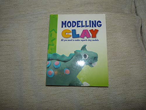 9781405404105: Modelling CLAY All you need to make superb clay models