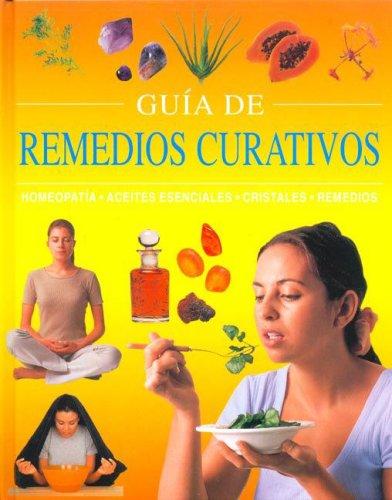 Guia De Remedios Curativos: Homeopatia, Aceites Esenciales,: Equipo Editorial