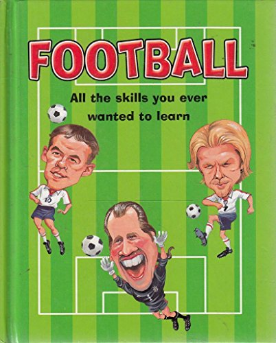 FOOTBALL: all the Skills You Ever Wanted to Learn: Edwards, Tim