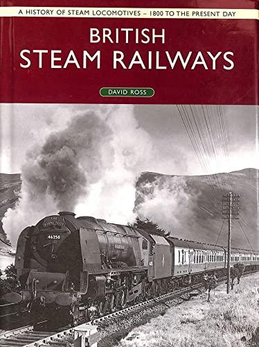 9781405416436: British Steam Railways: A History of Steam Locomotives - 1800 to the Present Day