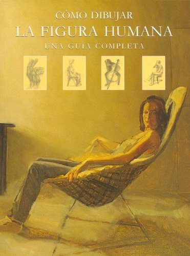Como Dibujar La Figura Humana - Una Guia Completa (Spanish Edition)