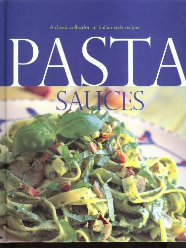 Pasta Sauces - A Classic Collection of Italian-style Recipes: Paragon Publishing