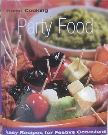 Party Food : Home Cooking - Easy Recipes for Festive Occasions: COOKBOOK}