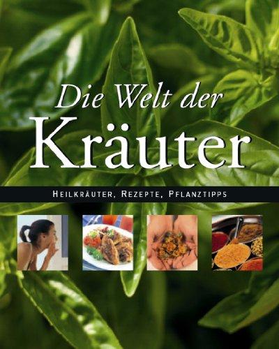9781405452304: Die Welt der Kräuter. Kräuteranbau, Küchenrezepte, Medizinische Verwendung