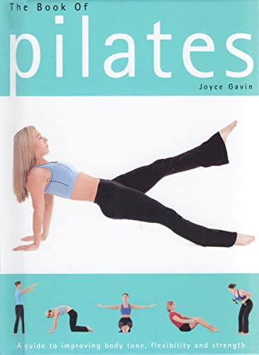 9781405452670: The Book of Pilates: A Guide to Improving Body Tone, Flexibility and Strength
