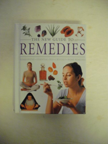9781405452724: The New Guide to Remedies: Homeopathy; Essential Oils; Crystals; Home Remedies
