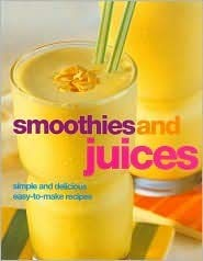9781405454698: Smoothies and Juices: Simple and Delicious Easy-to-make Recipes