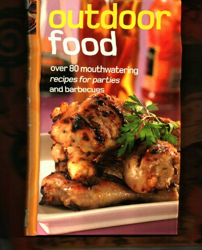Outdoor Food - Over 80 Mouthwatering Recipes for Parties and Barbecues: Doeser, Linda