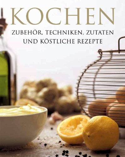 Kochen - Zubehör, Techniken, Zutaten und köstliche Rezepte: Phillippa Bozzard Hill; Lisa ...