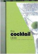 The Cocktail Bible: Traditional and Modern Cocktails for Every Occasion