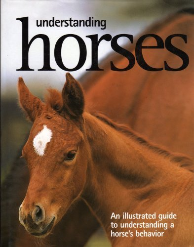 9781405458085: Understanding Horses: An Illustrated Guide to a Horses Behavior