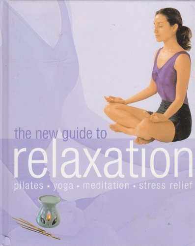 The New Guide to Relaxation: Pilates, Joga, Meditation, Stress Relief: Parragon Books