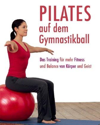 9781405471213: Pilates auf dem Gymnastikball: Das Training für mehr Fitness und Balance von Körper und Geist