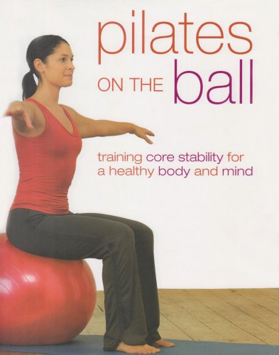 9781405471220: Pilates on the Ball: Training Core Stability for a Healthy Body and Mind