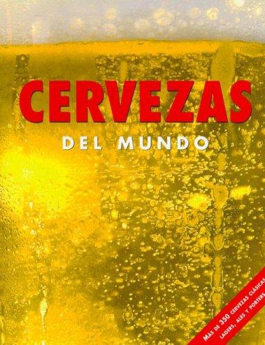 9781405478267: Cervezas del Mundo: Mas De 350 Cervezas Clasics, Lagars, Ales Y Porters (Spanish Edition)