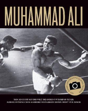 9781405479530: Muhammad Ali: Sein Einfluss auf die Welt des Boxens während seiner außergewöhnlichen Karriere veränderte diesen Sport für immer. Mit bislang unveröffentlichten Bildern